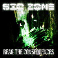 Sic zone - Bear The Consequences