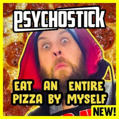 Psychostick - I'm Going To Eat An Entire Pizza By Myself