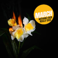 March - Nothing Ever Really Dies