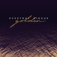 Everyday Circus - Golden