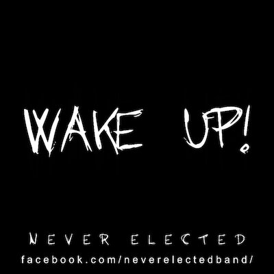 Never Elected - Wake Up