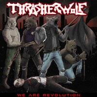 Thrasherwolf - We Are Revolution